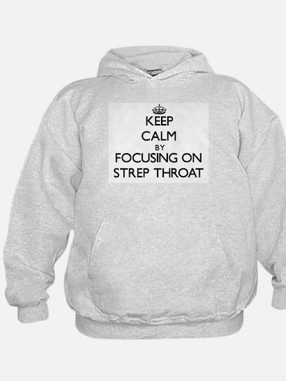 Keep Calm by focusing on Strep Throat Hoodie