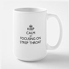Keep Calm by focusing on Strep Throat Mugs
