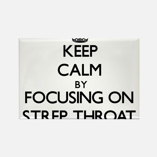 Keep Calm by focusing on Strep Throat Magnets