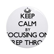 Keep Calm by focusing on Strep Th Ornament (Round)