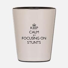 Keep Calm by focusing on Stunts Shot Glass