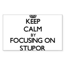 Keep Calm by focusing on Stupor Decal