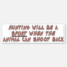 Hunting will be a sport - Bumper Bumper Sticker