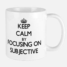 Keep Calm by focusing on Subjective Mugs