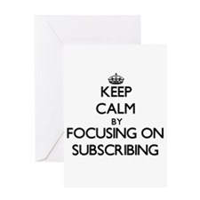 Keep Calm by focusing on Subscribin Greeting Cards