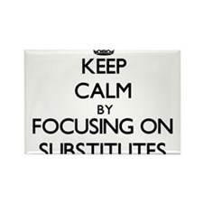 Keep Calm by focusing on Substitutes Magnets