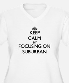 Keep Calm by focusing on Suburba Plus Size T-Shirt