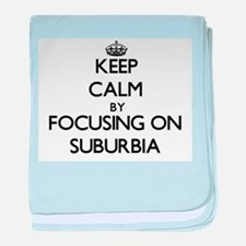 Keep Calm by focusing on Suburbia baby blanket