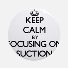 Keep Calm by focusing on Suction Ornament (Round)