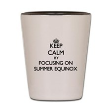 Keep Calm by focusing on SUMMER EQUINOX Shot Glass