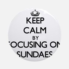 Keep Calm by focusing on Sundaes Ornament (Round)