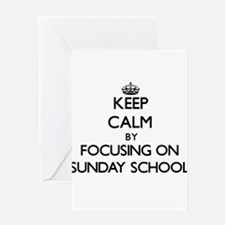 Keep Calm by focusing on Sunday Sch Greeting Cards