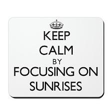 Keep Calm by focusing on Sunrises Mousepad