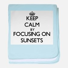 Keep Calm by focusing on Sunsets baby blanket