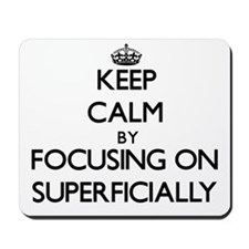 Keep Calm by focusing on Superficially Mousepad