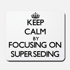 Keep Calm by focusing on Superseding Mousepad