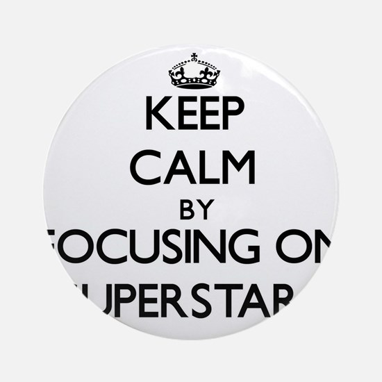 Keep Calm by focusing on Supersta Ornament (Round)