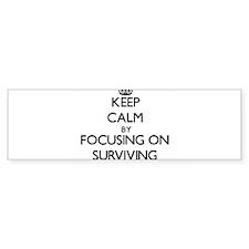 Keep Calm by focusing on Surviving Bumper Bumper Sticker