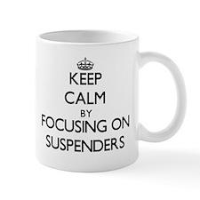 Keep Calm by focusing on Suspenders Mugs