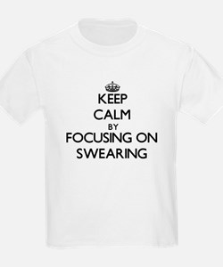 Keep Calm by focusing on Swearing T-Shirt