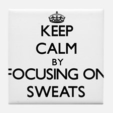 Keep Calm by focusing on Sweats Tile Coaster