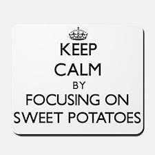 Keep Calm by focusing on Sweet Potatoes Mousepad