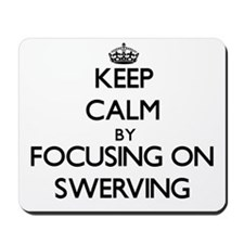 Keep Calm by focusing on Swerving Mousepad