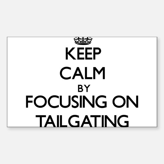 Keep Calm by focusing on Tailgating Decal