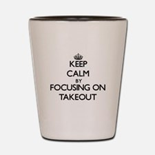 Keep Calm by focusing on Takeout Shot Glass