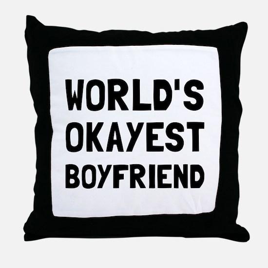 Worlds Okayest Boyfriend Throw Pillow