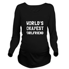 Worlds Okayest Girlfriend Long Sleeve Maternity T-