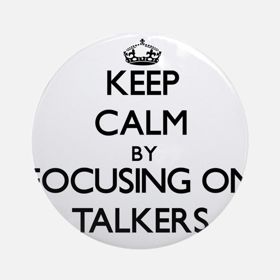Keep Calm by focusing on Talkers Ornament (Round)
