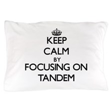 Keep Calm by focusing on Tandem Pillow Case