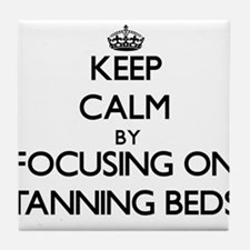 Keep Calm by focusing on Tanning Beds Tile Coaster