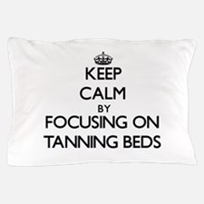 Keep Calm by focusing on Tanning Beds Pillow Case