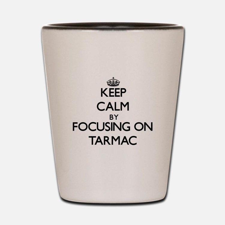 Keep Calm by focusing on Tarmac Shot Glass
