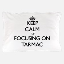 Keep Calm by focusing on Tarmac Pillow Case