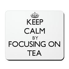 Keep Calm by focusing on Tea Mousepad