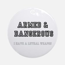 ARMED DANGEROUS - I HAVE A LETHAL Round Ornament