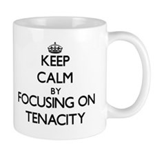 Keep Calm by focusing on Tenacity Mugs