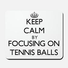 Keep Calm by focusing on Tennis Balls Mousepad