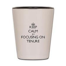 Keep Calm by focusing on Tenure Shot Glass