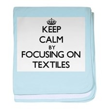Keep Calm by focusing on Textiles baby blanket