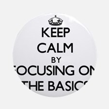 Keep Calm by focusing on The Basi Ornament (Round)