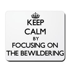 Keep Calm by focusing on The Bewildering Mousepad