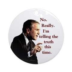 Bush: No, Really, the Truth! (Ornament)
