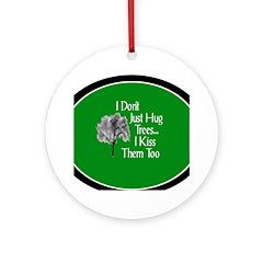 I Hug and Kiss Trees (Christmas Ornament)