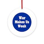 War Makes Us Weak (Holiday Ornament)