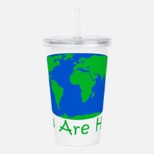 Earth Day You Are Here Acrylic Double-wall Tumbler
