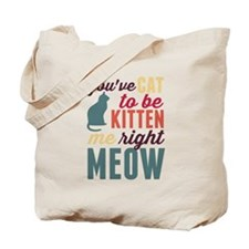 Cat to Be Kitten Me Tote Bag